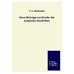 Neue Beiträge zur Kunde der susischen Inschriften. F. H. Weissbach  - Buch
