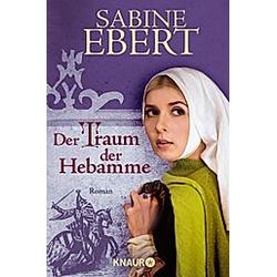 Der Traum der Hebamme / Hebammen-Romane Bd.5. Sabine Ebert  - Buch