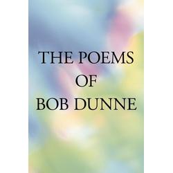 The Poems of Bob Dunne als Taschenbuch von Bob Dunne