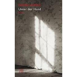 Unter der Hand. Dagmar Leupold  - Buch