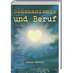 Schamanismus und Beruf: Buch von Jakob Oertli
