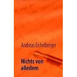 Nichts von alledem. Andreas Eichelberger  - Buch