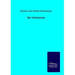 Der Amazonas als Buch von Damian von Schütz-Holzhausen