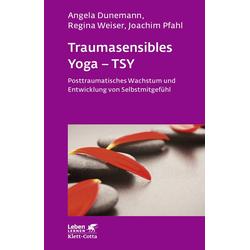 Traumasensibles Yoga - TSY (Leben Lernen Bd. 291): Buch von Angela Dunemann/ Regina Weiser/ Joachim Pfahl