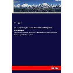 Die Entwicklung des Eisenbahnwesens im Königreich Württemberg. Supper  - Buch