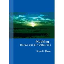 Mobbing - Heraus aus der Opferrolle!: eBook von Reiner K. Wegner