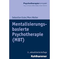 Mentalisierungsbasierte Psychotherapie (MBT): Buch von Sebastian Euler/ Marc Walter