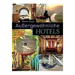 Außergewöhnliche Hotels. Martin Kaule  - Buch