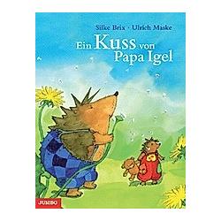 Ein Kuss von Papa Igel. Ulrich Maske  Silke Brix  - Buch