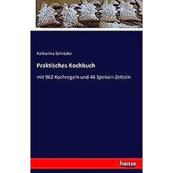 Praktisches Kochbuch. Katharina Schreder  - Buch
