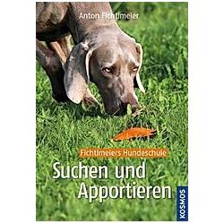 Suchen und Apportieren. Anton Fichtlmeier  - Buch