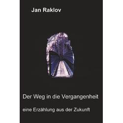Der Weg in die Vergangenheit als Buch von Jan Raklov