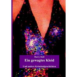 Ein gewagtes Kleid als Buch von Harry Stoll