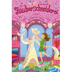 Die Zauberschneiderei 3. Ein Kleid zum Träumen als Buch von Ina Brandt