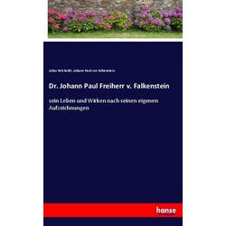 Dr. Johann Paul Freiherr v. Falkenstein als Buch von Julius Petzholdt/ Johann Paul von Falkenstein