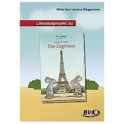 Literaturprojekt zu 'Die Zugmaus'. Ulrike Itze  Jessica Steggemann  - Buch