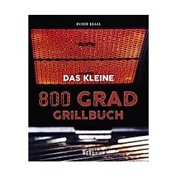 Das kleine 800 Grad Grillbuch. Oliver Quaas  - Buch