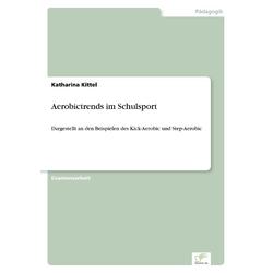 Aerobictrends im Schulsport als Buch von Katharina Kittel