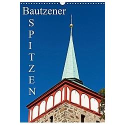 Bautzener Spitzen (Wandkalender 2021 DIN A3 hoch)