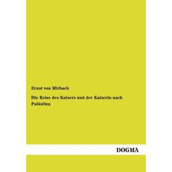 Die Reise des Kaisers und der Kaiserin nach Palästina als Buch von Ernst von Mirbach