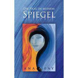 Die Frau in meinem Spiegel als Buch von Ana Fay