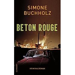Beton Rouge / Chas Riley Bd.7. Simone Buchholz  - Buch