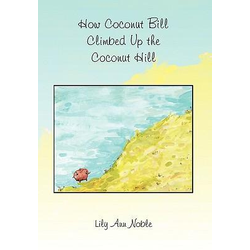 How Coconut Bill Climbed Up the Coconut Hill als Buch von Lily Ann Noble