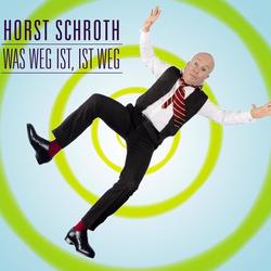 Horst Schroth Was weg ist ist weg als Hörbuch Download von Horst Schroth