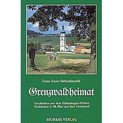 Grenzwaldheimat. Franz X Siebzehnriebl  - Buch