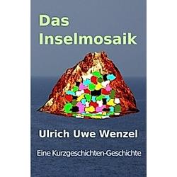 Das Inselmosaik. Ulrich Uwe Wenzel  - Buch