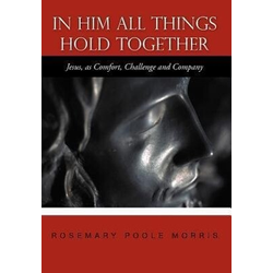 In Him All Things Hold Together als Buch von Rosemary Poole Morris