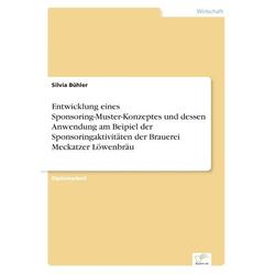 Entwicklung eines Sponsoring-Muster-Konzeptes und dessen Anwendung am Beipiel der Sponsoringaktivitäten der Brauerei Meckatzer Löwenbräu als Buch ...