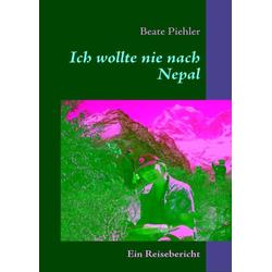 Ich wollte nie nach Nepal als Buch von Beate Piehler
