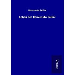Leben des Benvenuto Cellini als Buch von Benvenuto Cellini