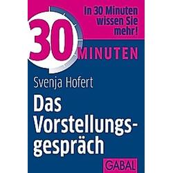 30 Minuten Das Vorstellungsgespräch. Svenja Hofert  - Buch