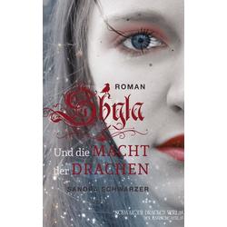 Shyla und die Macht der Drachen als Buch von Sandra Schwarzer