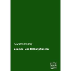 Zimmer- und Balkonpflanzen als Buch von Paul Dannenberg