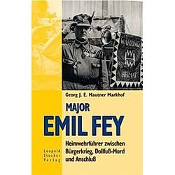 Major Emil Fey. Georg J. E. Mautner Markhof  - Buch