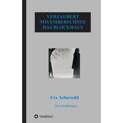 VERZAUBERT - NOVEMBERSCHNEE - DAS BLOCKHAUS als Buch von Urs Aebersold