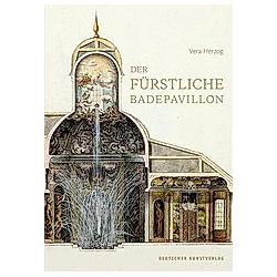 Der fürstliche Badepavillon. Vera Herzog  - Buch