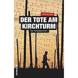 Der Tote am Kirchturm. Alexander Bálly  - Buch