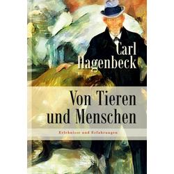 Von Tieren und Menschen: Erlebnisse und Erfahrungen von Carl Hagenbeck als Buch von Carl Hagenbeck