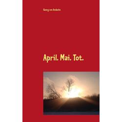 April. Mai. Tot. als Buch von Georg von Andechs