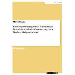 Kundengewinnung durch Werbeartikel. Wann lohnt sich das Outsourcing eines Werbeartikelprogramms? als Buch von Marco Hauck