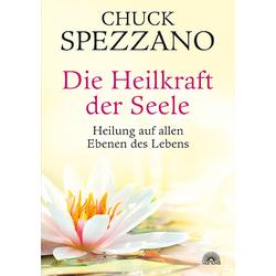 Die Heilkraft der Seele: Buch von Chuck Spezzano