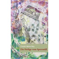 Die Heilige vom Sperrmüll als Buch von Friedel Weise-Ney