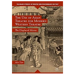 The Use of Asian Theatre for Modern Western Theatre. Min Tian  - Buch