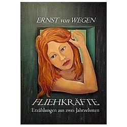 Fliehkräfte. Ernst von Wegen  - Buch