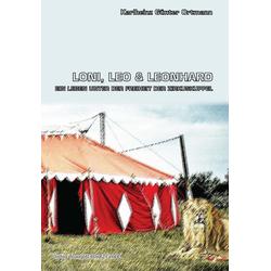 Loni Leo und Leonhard Ein Leben unter der Freiheit der Zirkuskuppel: eBook von Karlheinz Günter Ortmann