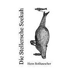 Die Stellersche Seekuh. Hans Rothauscher  - Buch